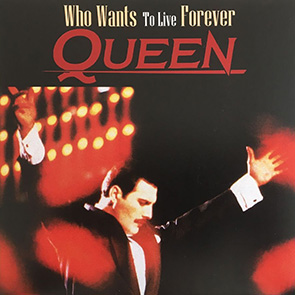 QUEEN – Who Wants to Live Forever
