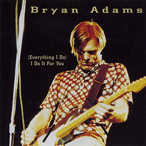 BRYAN ADAMS – Everything I Do I Do It for You