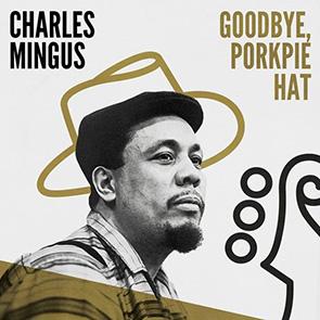 CHARLES MINGUS – Goobye Pork Pie Hat