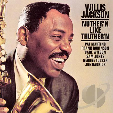 WILLIS JACKSON – Nuther'n Like Thuther'n