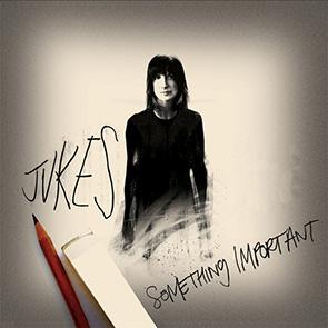 JUKES – Something Important