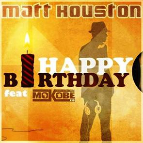 MATT HOUSTON – Happy Birthday
